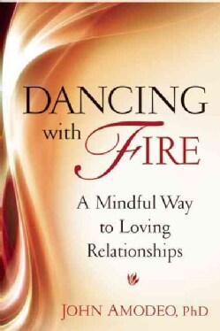 Dancing With Fire: A Mindful Way to Loving Relationships (Paperback)