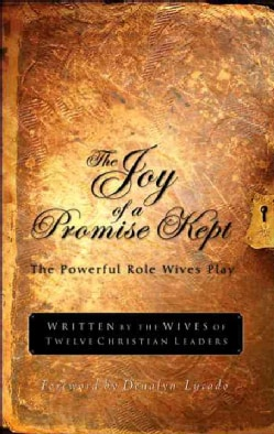 The Joy of a Promise Kept: The Powerful Role Wives Play (Paperback)