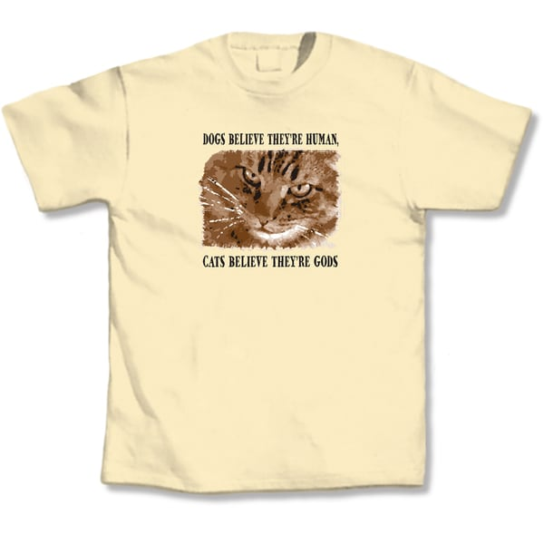 'Dogs Believe They Are Human, Cats Believe They Are Gods' Cat Lovers T-Shirt