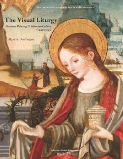 The Visual Liturgy: Altarpiece Painting and Valencian Culture 1442-1519 (Paperback)