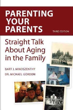 Parenting Your Parents: Straight Talk About Aging in the Family (Paperback)