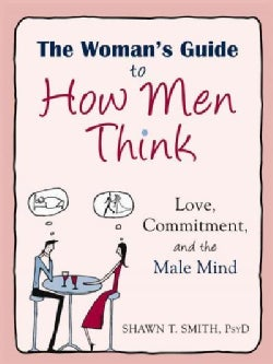 The Woman's Guide to How Men Think: Love, Commitment, and the Male Mind (Paperback)