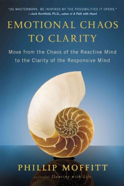 Emotional Chaos to Clarity: Move from the Chaos of the Reactive Mind to the Clarity of the Responsive Mind (Paperback)