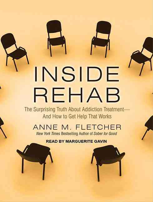 Inside Rehab: The Surprising Truth About Addiction Treatment-and How to Get Help That Works: Library Edition (CD-Audio)