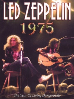 Led Zeppelin: 1975: A Year of Living Dangerously