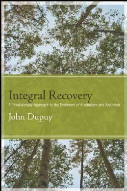 Integral Recovery: A Revolutionary Approach to the Treatment of Alcoholism and Addiction (Paperback)