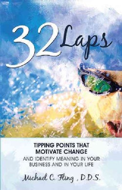 32 Laps: Tipping Points That Motivate Change and Identify Meaning in Your Business and in Your Life (Paperback)