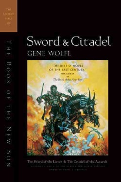 Sword & Citadel: The Second Half of the Book of the New Sun : The Sword of the Lictor and the Citadel of the Autarch (Paperback)