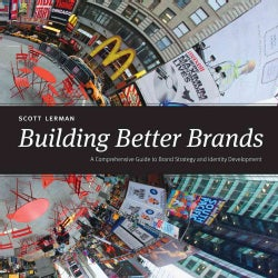 Building Better Brands: A Comprehensive Guide to Brand Strategy and Identity Development (Hardcover)