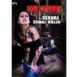Dark Passions of a Sexual Serial Killer (DVD)