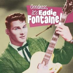 EDDIE FONTAINE - GOODNESS*IT'S EDDIE FONTAINE