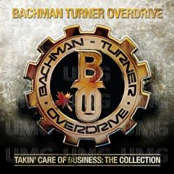 BACHMAN-TURNER OVERDRIVE - TAKIN CARE OF BUSINESS: THE COLLECTION