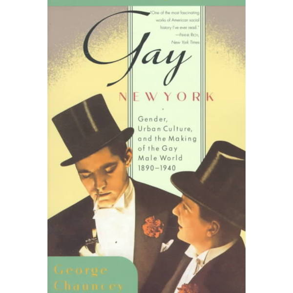 Gay New York: Gender, Urban Culture, and the Making of the Gay Male World, 1890-1940 (Paperback)