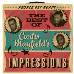 CURTIS & THE IMPRESSIONS MAYFIELD - PEOPLE GET READY: THE BEST OF CURTIS MAYFIELD'S IM