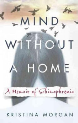 Mind Without a Home: A Memoir of Schizophrenia (Paperback)