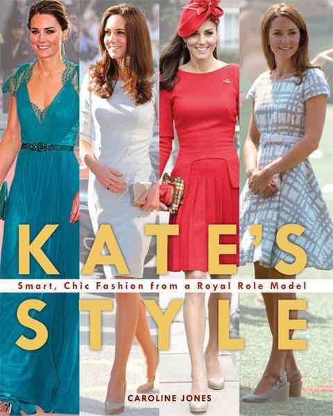 Kate's Style: Smart, Chic Fashion from a Royal Role Model (Paperback)