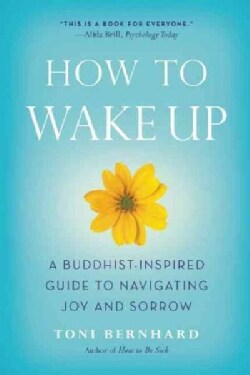 How to Wake Up: A Buddhist-Inspired Guide to Navigating Joy and Sorrow (Paperback)