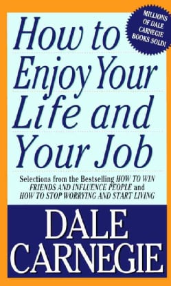 How to Enjoy Your Life and Your Job: Selections from How to Win Friends and Influence People and How to Stop Worr... (Paperback)