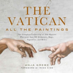 The Vatican: All the Paintings: The Complete Collection of Old Masters, Plus More Than 300 Sculptures, Maps, Tapestries, and ...