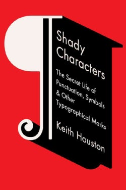 Shady Characters: The Secret Life of Punctuation, Symbols, & Other Typographical Marks (Hardcover)