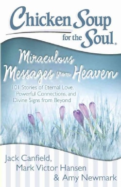 Miraculous Messages from Heaven: 101 Stories of Eternal Love, Powerful Connections, and Divine Signs from Beyond (Paperback)