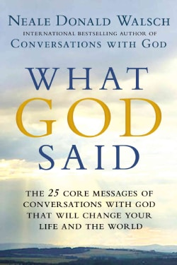 What God Said: The 25 Core Messages of Conversations With God That Will Change Your Life and the World (Hardcover)