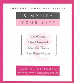Simplify Your Life: 100 Ways to Slow Down and Enjoy the Things That Really Matter (Paperback)