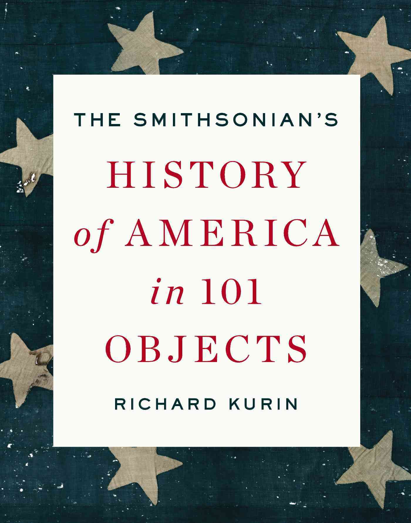 The Smithsonian's History of America in 101 Objects (Hardcover)