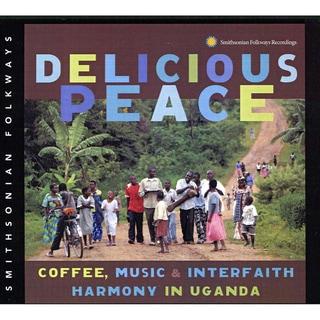 Various - Delicious Peace: Coffee, Music & Interfaith Harmony In Uganda