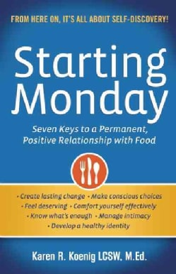 Starting Monday: Seven Keys to a Permanent, Positive Relationship with Food (Paperback)