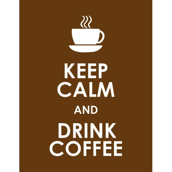 Keep Calm And Drink A Coffee