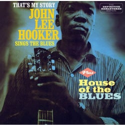 JOHN LEE HOOKER - THAT'S MY STORY + HOUSE OF THE BLUES