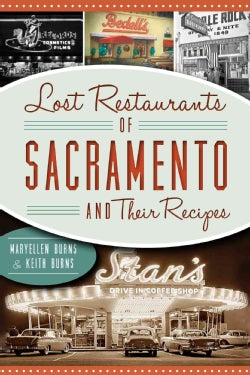 Lost Restaurants of Sacramento and Their Recipes (Paperback)