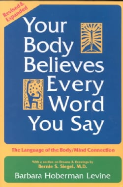 Your Body Believes Every Word You Say: The Language of the Bodymind Connection (Paperback)
