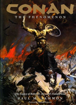 Conan: The Phenomenon: The Legacy of Robert E. Howard's Fantasy Icon (Paperback)