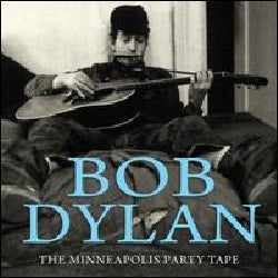 Bob Dylan - The Minneapolis Party Tape