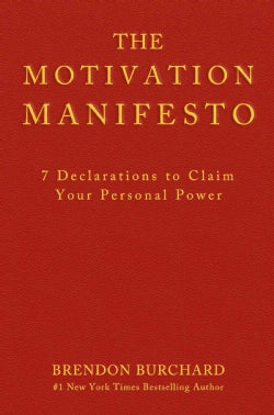 The Motivation Manifesto: 10 Declarations to Claim Your Personal Power (Hardcover)