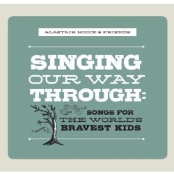 Alastair Moock - Singing Our Way Through: Songs for the World's Bravest Kids