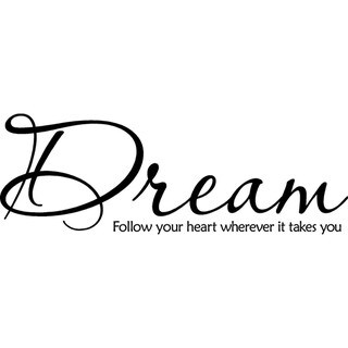 'Dream follow your heart wherever it takes you' Vinyl Wall Art Lettering