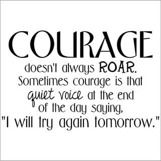 "Courage Doesn't Always Roar. At The End Of The Day Saying ""I Will Try Again Tomorrow."" Vinyl Wall Art Lettering"
