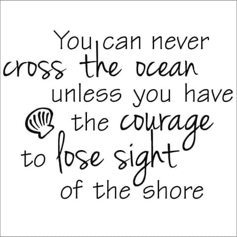 'You Can Never Cross The Ocean Unless You Have The Courage To Lose Sight Of The Shore' Vinyl Wall Art Lettering