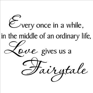 'Every once in a while in the middle of an ordinary life Love gives us a Fairytale' Vinyl Wall Art Lettering