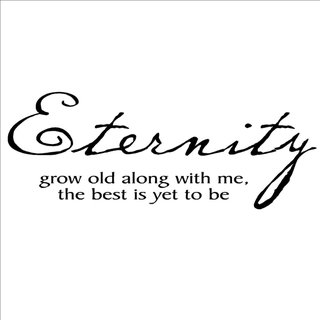 Eternity grow old along with me, the best is yet to be' Vinyl Wall Art Lettering