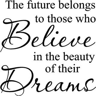 'The Future Belongs To Those Who Believe In The Beauty Of Their Dreams' Vinyl Wall Art Lettering