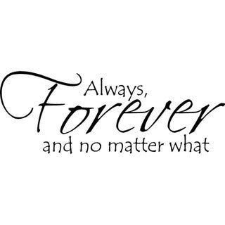 'Always Forever and no matter what' Vinyl Wall Art Lettering