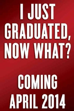 I Just Graduated... Now What?: Honest Answers from Those Who Have Been There (Hardcover)