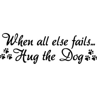 Design on Style When all else fails...Hug the Dog' Vinyl Art Quote