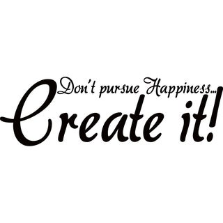 Design on Style Don't Pursue Happiness...Create it!' Vinyl Art Quote