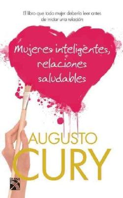 Mujeres inteligentes, relaciones saludables / Smart Women, Healthy Relationships: El Libro Que Toda Mujer Deberia... (Paperback)