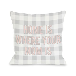 'Home Is Where Your Mom Is' Throw Pillow